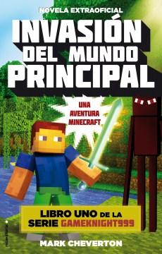 Invasión del mundo principal : una aventura minecraft. novela extraoficial cover image