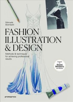 Fashion illustration & design : methods & techniques for achieving professional results cover image