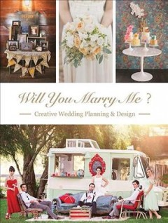 Will you marry me? : creative wedding planning & design cover image