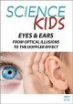 Science Kids. Eyes & ears, from optical illusions to the Doppler effect.