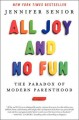 All joy and no fun : the paradox of modern parenthood