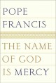 The name of God is mercy : a conversation with Andrea Tornielli ; translated from the Italian by Oonagh Stransky.
