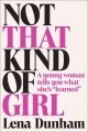 "Not that kind of girl : a young woman tells you what she's ""learned"""