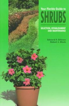 Your Florida guide to shrubs : selection, establishment, and maintenance