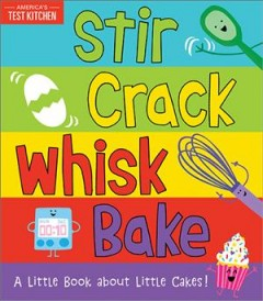 Stir crack whisk bake [board book] : a little book about cakes!