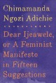 Dear Ijeawele, or, A feminist manifesto in fifteen suggestions