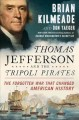 Thomas Jefferson and the Tripoli pirates : the forgotten war that changed American history