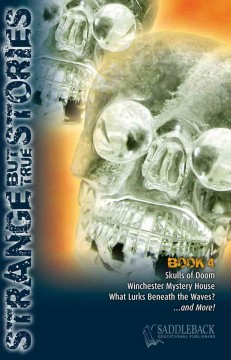 Strange but true stories. book 4, skulls of doom, Winchester mystery house, what lurks beneath the waves?-- and more!