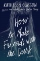 cover image of 'How to Make Friends With the Dark'