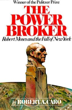 Cover art for The power broker : Robert Moses and the fall of New York