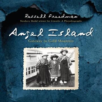 Angel Island : gateway to Gold Mountain