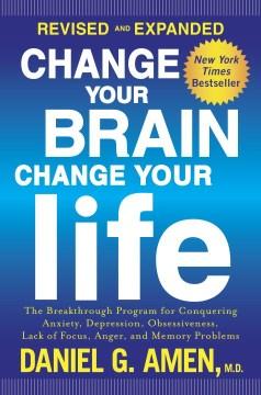 Change your brain, change your life  –  Dr. Daniel G. Amen