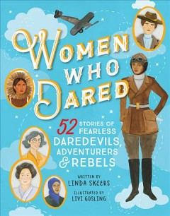 Cover art for Women who dared [electronic resource] : 52 stories of fearless daredevils, adventurers & rebels
