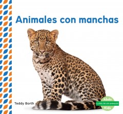Cover art for ANIMALES CON MANCHAS = SPOTTED ANIMALS.