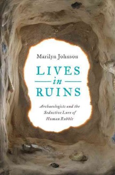 Lives in ruins : archaeologists and the seductive lure of human rubble