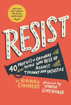 Cover art for Resist : 35 profiles of ordinary people who rose up against tyranny and injustice