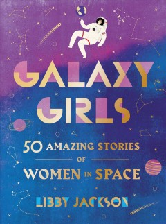 Cover art for Galaxy girls : 50 amazing stories of women in space