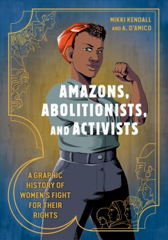 Cover art for Amazons, abolitionists, and activists : a graphic history of women's fight for their rights