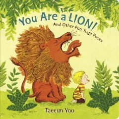 Cover art for You are a lion! : and other fun yoga poses