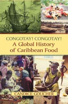 Congotay! Congotay! : a global history of Caribbean food