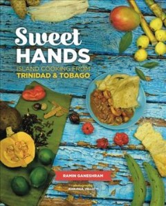 Sweet hands : island cooking from Trinidad & Tobago