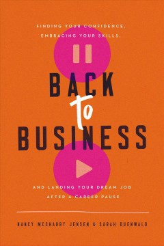 Cover art for Back to business [electronic resource] : Finding your confidence, embracing your skills, and landing your dream job after a career pause.