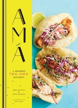 Amá : a modern Tex-Mex kitchen