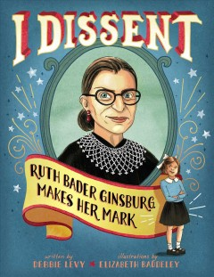 Cover art for I dissent : Ruth Bader Ginsburg makes her mark