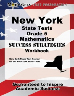 Cover art for New York State Tests Grade 5 Mathematics Success Strategies Workbook : Comprehensive Skill Building Practice for the New York State Tests.