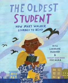 Cover art for The oldest student : how Mary Walker learned to read