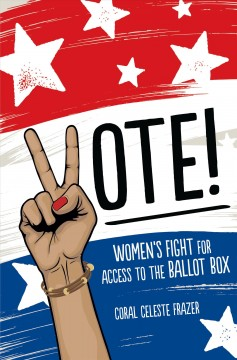 Cover art for Vote! : women's fight for access to the ballot box