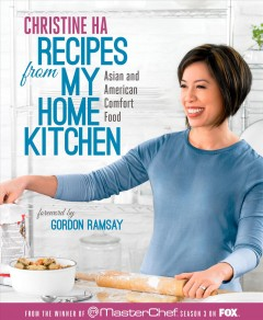 Recipes from my home kitchen : Vietnamese and American comfort food from the winner of MasterChef season 3