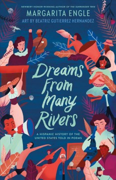 Cover art for Dreams from many rivers : a Hispanic history of the United States told in poems