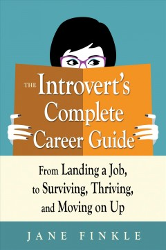 Cover art for The introvert's complete career guide : from landing a job, to surviving, thriving, and moving on up