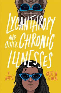 Cover art for Lycanthropy and other chronic illnesses : [a novel]
