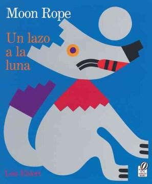 Book Cover: Moon rope : a Peruvian folktale = Un lazo a la luna : una leyenda peruana