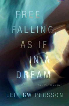 Free falling, as if in a dream [electronic resource] : the story of a crime