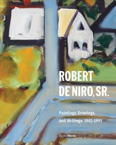 Robert De Niro, Sr. : paintings, drawings and writings: 1942-1993