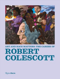 Art and race matters : the career of Robert Colescott