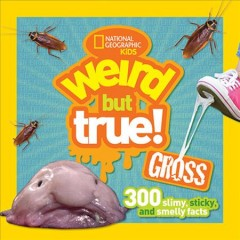 Book Cover: Weird But True Gross: 300 Slimy, Sticky, and Smelly Facts