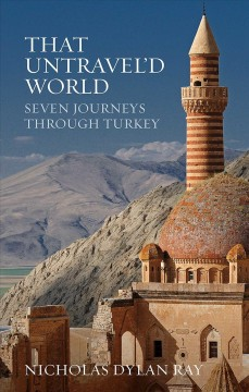 That untravel'd world : seven journeys through Turkey