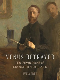 Venus betrayed : the private world of Édouard Vuillard