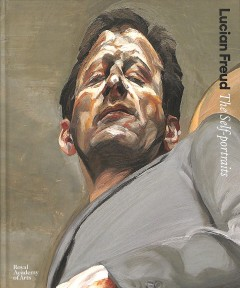 Lucian Freud : the self-portraits.