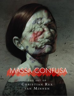 Massa confusa : the art of Christian Rex van Minnen.