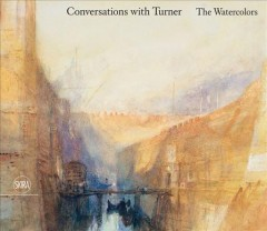 Conversations with Turner : the watercolors
