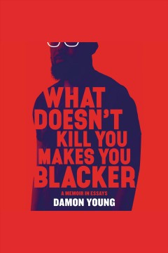 What Doesn't Kill You Makes You Blacker [electronic resource]