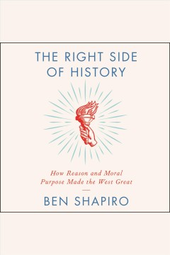 The right side of history : how reason and moral purpose made the West great