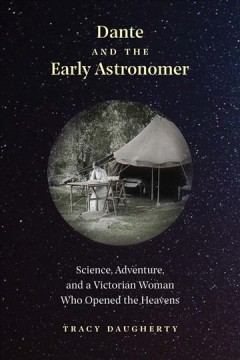 Dante and the early astronomer : science, adventure, and a Victorian woman who opened the heavens