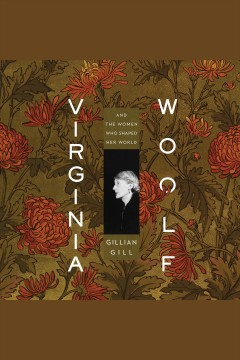 Virginia Woolf : and the women who shaped her world