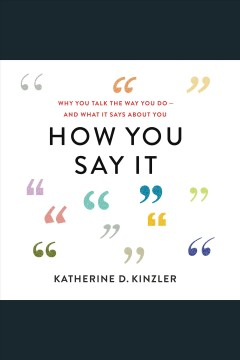 How you say it : why you talk the way you do--and what it says about you